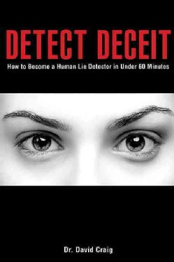 Detect Deceit: How to Become a Human Lie Detector in Under 60 Minutes (Paperback)