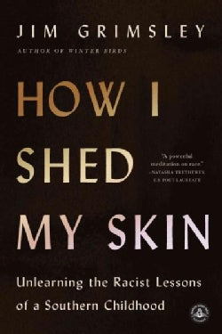 How I Shed My Skin: Unlearning the Racist Lessons of a Southern Childhood (Paperback)