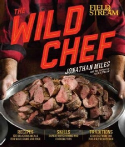 The Wild Chef: The Outdoorsman's Guide to Cooking What You Kill (Hardcover)
