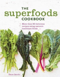 The Superfoods Cookbook: Nutritious Meals for Any Time of Day Using Nature's Healthiest Foods (Paperback)