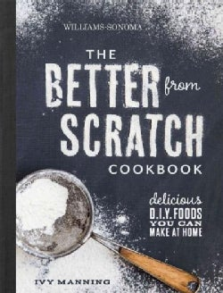 The Better from Scratch: Delicious D.I.Y. Foods You Can Make at Home (Hardcover)