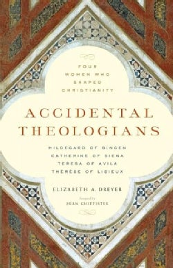Accidental Theologians: Four Women Who Shaped Christianity (Paperback)