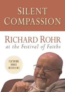 Silent Compassion: Richard Rohr at the Festival of Faiths (DVD-ROM)