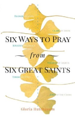 Six Ways to Pray from Six Great Saints (Paperback)