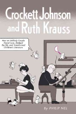 Crockett Johnson and Ruth Krauss: How an Unlikely Couple Found Love, Dodged the FBI, and Transformed Children's L... (Hardcover)