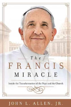 The Francis Miracle: Inside the Transformation of the Pope and the Church (Hardcover)