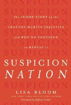 Suspicion Nation: The Inside Story of the Trayvon Martin Injustice and Why We Continue to Repeat It (Hardcover)