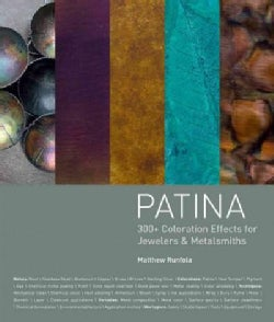 Patina: 300+ Coloration Effects for Jewelers & Metalsmiths (Hardcover)