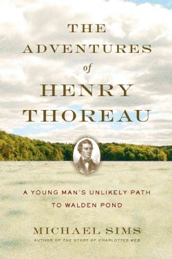 The Adventures of Henry Thoreau: A Young Man's Unlikely Path to Walden Pond (Hardcover)