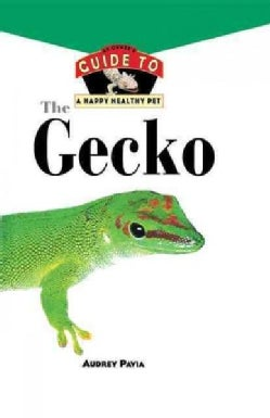 The Gecko: An Owner's Guide to a Happy Healthy Pet (Hardcover)