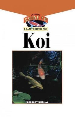 Koi: An Owner's Guide to a Happy Healthy Fish (Hardcover)