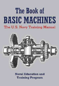 The Book of Basic Machines: The U.S. Navy Training Manual (Paperback)