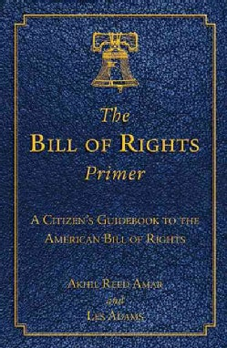 The Bill of Rights Primer: A Citizen's Guidebook to the American Bill of Rights (Hardcover)