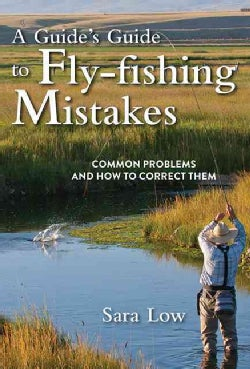 A Guide's Guide to Fly-Fishing Mistakes: Common Problems and How to Correct Them (Hardcover)