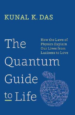 The Quantum Guide to Life: How the Laws of Physics Explains Our Lives from Laziness to Love (Hardcover)