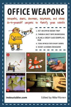 Office Weapons: Catapults, Darts, Shooters, Tripwires, and Other Do-It-Yourself Projects to Fortify Your Cubicle (Paperback)