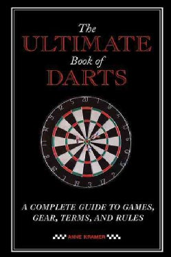 The Ultimate Book of Darts: A Complete Guide to Games, Gear, Terms, and Rules (Paperback)