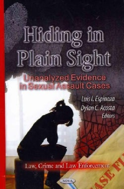 Hiding in Plain Sight: Unanalyzed Evidence in Sexual Assault Cases (Hardcover)