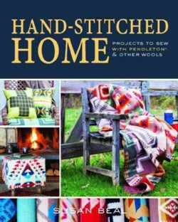 Hand-Stitched Home: Projects to Sew With Pendleton & Other Wools (Paperback)