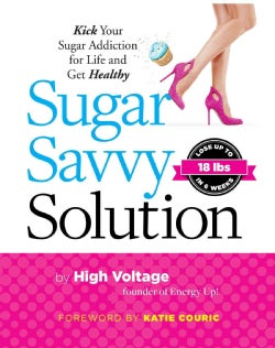 Sugar Savvy Solution: Kick Your Sugar Addiction for Life and Get Healthy (Hardcover)