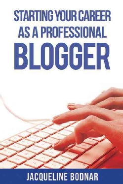 Starting Your Career As a Professional Blogger (Paperback)
