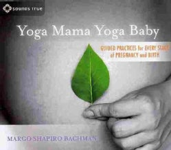 Yoga Mama Yoga Baby: Guided Practices for Every Stage of Pregnancy and Birth (CD-Audio)