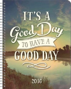 It's a Good Day to Have a Good Day 17-Month Weekly Planner August 2015-December 2016 (Calendar)