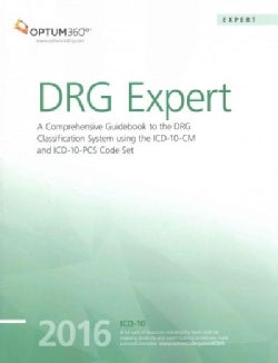 DRG Expert 2016: A Comprehensive Guidebook to the DRG Classification System Using the ICD-10-CM and ICD-10-PCS Co... (Paperback)