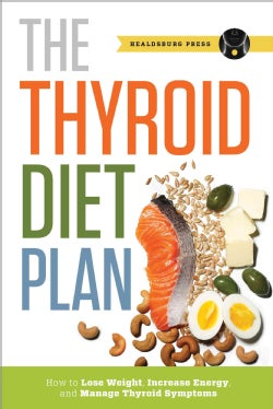 The Thyroid Diet Plan: How to Lose Weight, Increase Energy, and Manage Thyroid Symptoms (Paperback)
