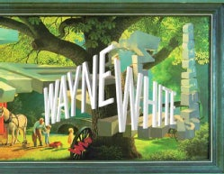 Wayne White: Maybe Now I'll Get the Respect I So Richly Deserve (Hardcover)