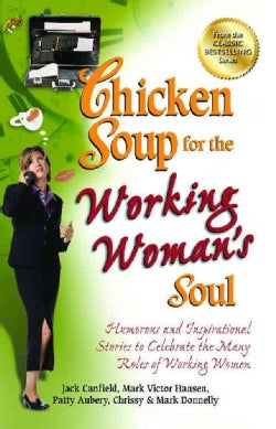 Chicken Soup for the Working Woman's Soul: Humorous and Inspirational Stories to Celebrate the Many Roles of Work... (Paperback)