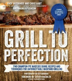 Grill to Perfection: Two Champion Pit Masters Share Recipes and Techniques for Unforgettable Backyard Grilling (Paperback)