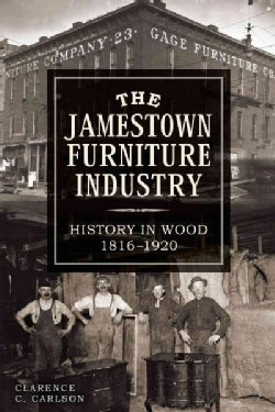 The Jamestown Furniture Industry: History in Wood, 1816-1920 (Paperback)