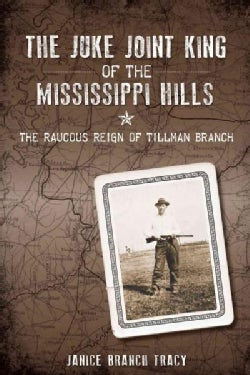 The Juke Joint King of the Mississippi Hills: The Raucous Reign of Tillman Branch (Paperback)