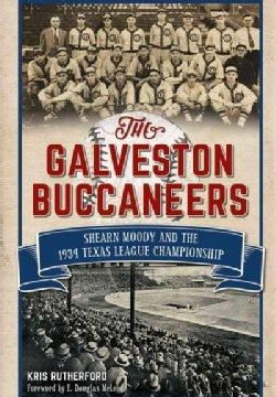 The Galveston Buccaneers: Shearn Moody and the 1934 Texas League Championship (Paperback)