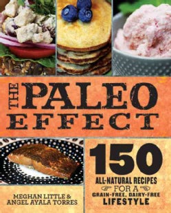 The Paleo Effect: 150 All-Natural Recipes for a Grain-Free, Dairy-Free Lifestyle (Hardcover)