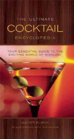 The Ultimate Cocktail Encyclopedia: Your Essential Guide to the Exciting World of Mixology (Hardcover)