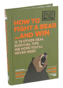 Uncle John's How to Fight a Bear and Win: & 75 Other Survival Tips we hope you'll Never Need (Hardcover)
