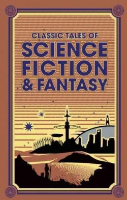 Classic Tales of Science Fiction & Fantasy (Hardcover)