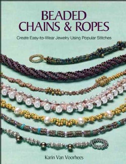 Beaded Chains & Ropes: Create Easy-to-Wear Jewelry Using Popular Stitches (Paperback)