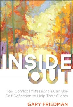 Inside Out: How Conflict Professionals Can Use Self-Reflection to Help Their Clients (Paperback)