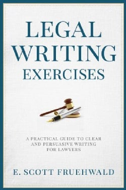 Legal Writing Exercises: A Practical Guide to Clear and Persuasive Writing for Lawyers (Paperback)