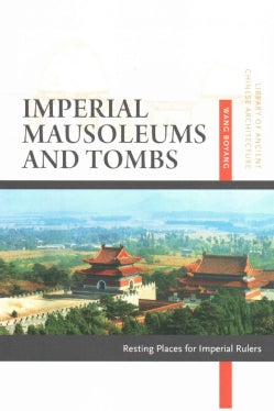 Imperial Mausoleums and Tombs: Resting Places for Imperial Rulers (Paperback)