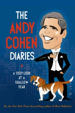The Andy Cohen Diaries: A Deep Look at a Shallow Year (Hardcover)