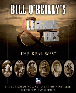 Bill O'reilly's Legends & Lies: The Real West (Hardcover)