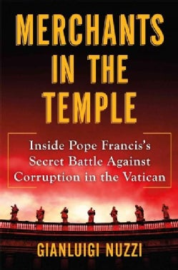Merchants in the Temple: Inside Pope Francis's Secret Battle Against Corruption in the Vatican (Hardcover)