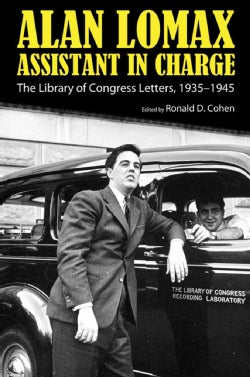 Alan Lomax, Assistant in Charge: The Library of Congress Letters, 1935-1945 (Paperback)