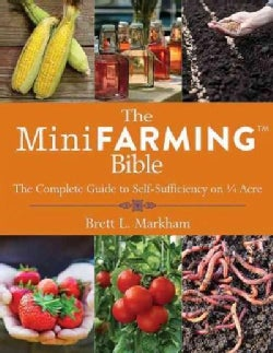 The Mini Farming Bible: The Complete Guide to Self-Sufficiency on ¼ Acre (Paperback)