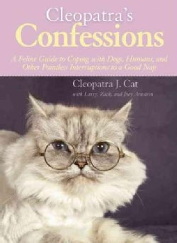 Cleopatra's Confessions: A Feline Guide to Coping With Dogs, Humans, and Other Pointless Interruptions to a Good Nap (Hardcover)