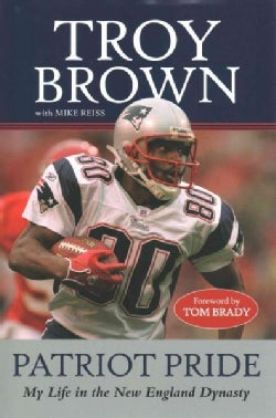 Patriot Pride: My Life in the New England Dynasty (Hardcover)